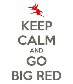 Poster: KEEP CALM AND GO BIG RED