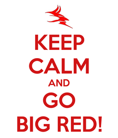 Poster: KEEP CALM AND GO BIG RED!