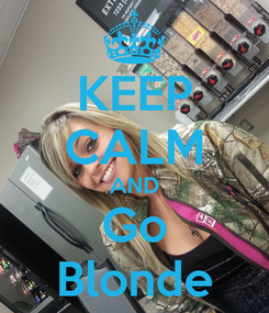 Poster: KEEP CALM AND Go Blonde