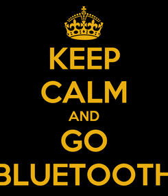 Poster: KEEP CALM AND GO BLUETOOTH