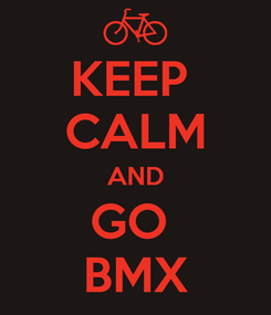 Poster: KEEP  CALM AND GO  BMX
