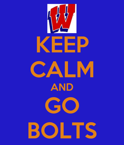 Poster: KEEP CALM AND GO BOLTS