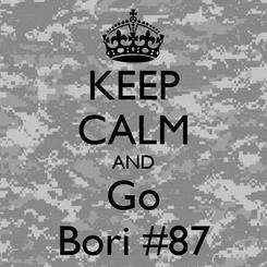 Poster: KEEP CALM AND Go Bori #87