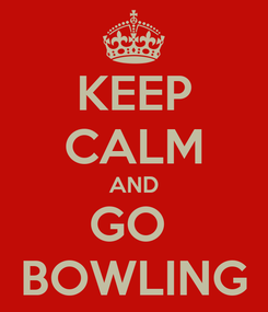 Poster: KEEP CALM AND GO  BOWLING