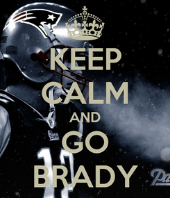 Poster: KEEP CALM AND GO BRADY