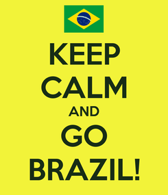 Poster: KEEP CALM AND GO BRAZIL!