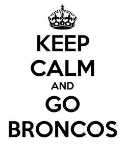 Poster: KEEP CALM AND GO BRONCOS