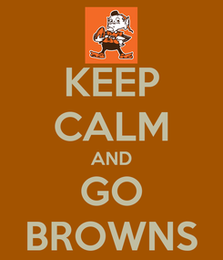 Poster: KEEP CALM AND GO BROWNS