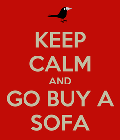 Poster: KEEP CALM AND GO BUY A SOFA