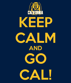 Poster: KEEP CALM AND GO CAL!
