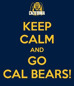 Poster: KEEP CALM AND GO CAL BEARS!