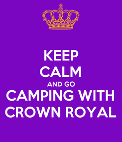 Poster: KEEP CALM AND GO CAMPING WITH CROWN ROYAL