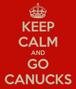 Poster: KEEP CALM AND GO CANUCKS