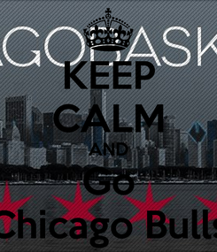 Poster: KEEP CALM AND Go Chicago Bulls