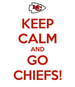 Poster: KEEP CALM AND GO CHIEFS!