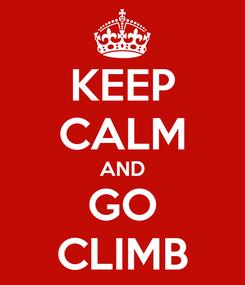 Poster: KEEP CALM AND GO CLIMB