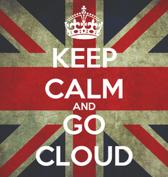 Poster: KEEP CALM AND GO CLOUD