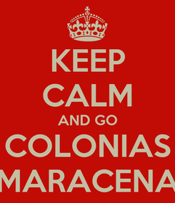Poster: KEEP CALM AND GO COLONIAS MARACENA