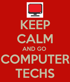 Poster: KEEP CALM AND GO  COMPUTER TECHS