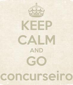 Poster: KEEP CALM AND GO concurseiro