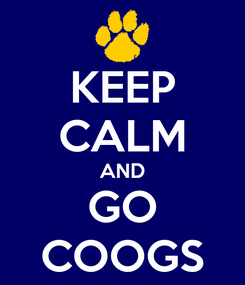 Poster: KEEP CALM AND GO COOGS