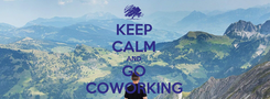 Poster: KEEP CALM AND GO COWORKING