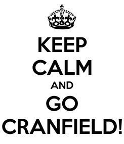 Poster: KEEP CALM AND GO CRANFIELD!