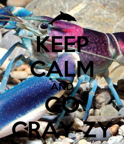 Poster: KEEP CALM AND GO CRAY-ZY