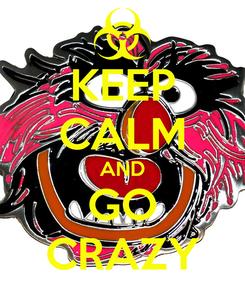 Poster: KEEP CALM AND GO CRAZY