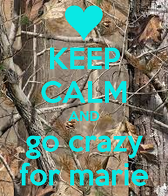 Poster: KEEP CALM AND go crazy for marie