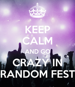 Poster: KEEP CALM AND GO CRAZY IN RANDOM FEST
