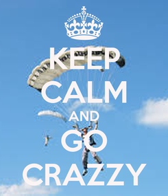 Poster: KEEP CALM AND GO CRAZZY