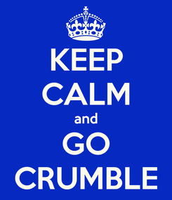 Poster: KEEP CALM and GO CRUMBLE