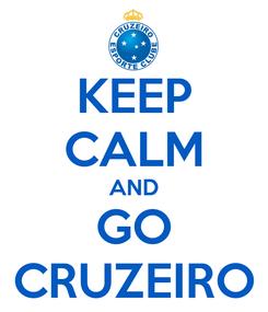Poster: KEEP CALM AND GO CRUZEIRO