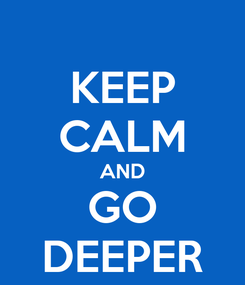 Poster: KEEP CALM AND GO DEEPER