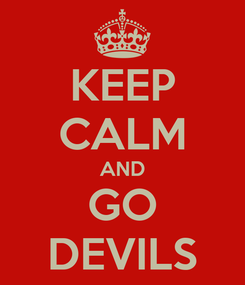 Poster: KEEP CALM AND GO DEVILS