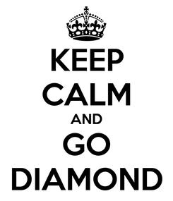 Poster: KEEP CALM AND GO DIAMOND