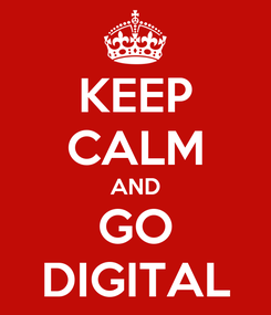 Poster: KEEP CALM AND GO DIGITAL