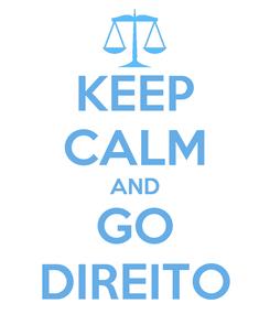 Poster: KEEP CALM AND GO DIREITO