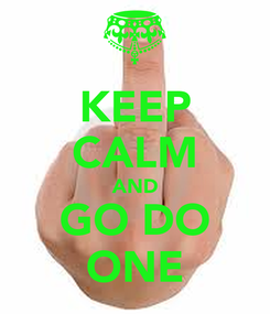 Poster: KEEP CALM AND GO DO ONE