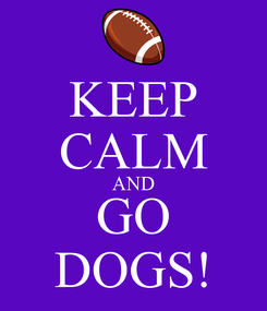 Poster: KEEP CALM AND GO DOGS!