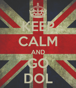 Poster: KEEP CALM AND GO DOL