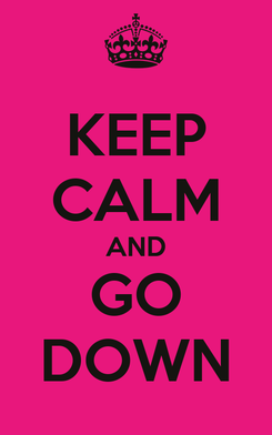 Poster: KEEP CALM AND GO DOWN