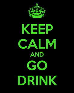 Poster: KEEP CALM AND GO DRINK