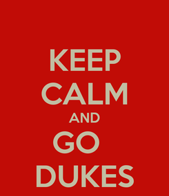 Poster: KEEP CALM AND GO   DUKES