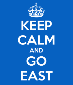 Poster: KEEP CALM AND GO EAST