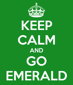 Poster: KEEP CALM AND GO EMERALD