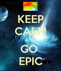 Poster: KEEP CALM AND GO  EPIC