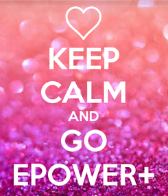 Poster: KEEP CALM AND GO EPOWER+