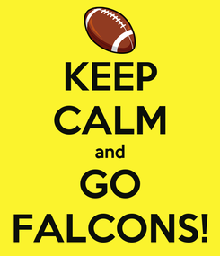 Poster: KEEP CALM and GO FALCONS!
